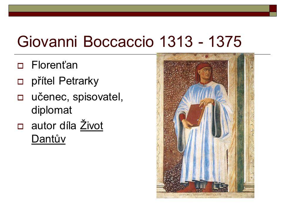 Giovanni Boccaccio 1313 - 1375  Florenťan  přítel Petrarky  učenec, spisovatel, diplomat  autor díla Život Dantův