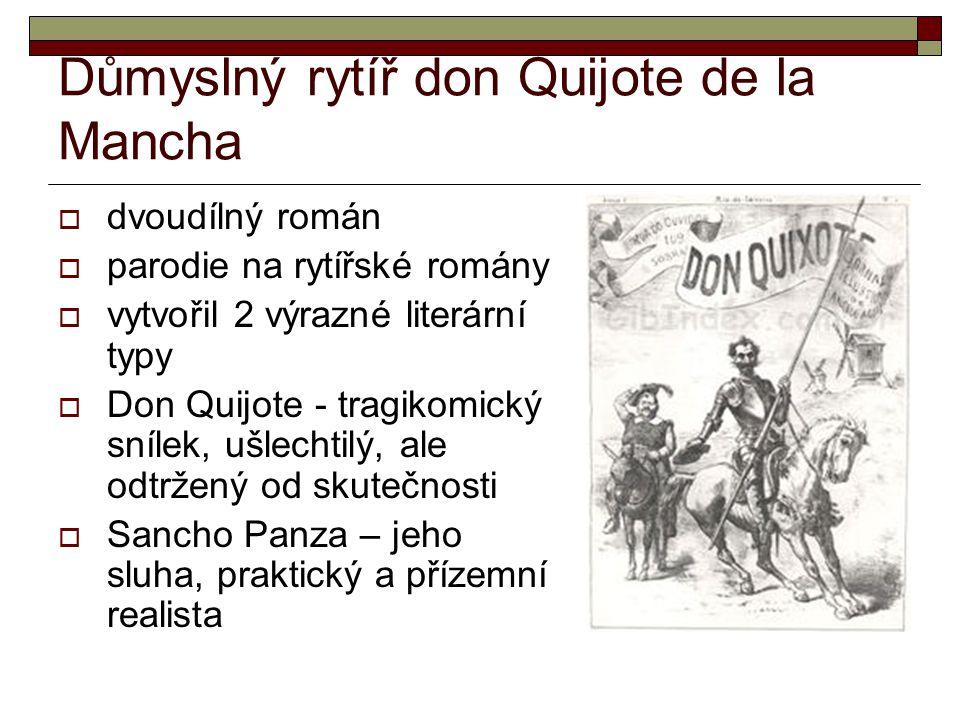 Důmyslný rytíř don Quijote de la Mancha  dvoudílný román  parodie na rytířské romány  vytvořil 2 výrazné literární typy  Don Quijote - tragikomick