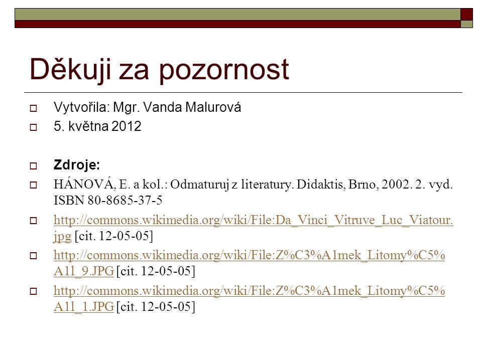 Děkuji za pozornost  Vytvořila: Mgr. Vanda Malurová  5. května 2012  Zdroje:  HÁNOVÁ, E. a kol.: Odmaturuj z literatury. Didaktis, Brno, 2002. 2.