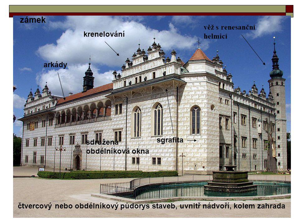krenelování arkády sgrafita sdružená obdélníková okna čtvercový nebo obdélníkový půdorys staveb, uvnitř nádvoří, kolem zahrada zámek věž s renesanční