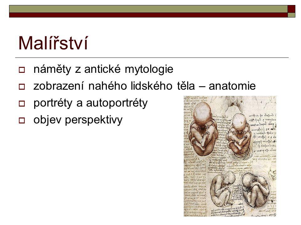 Malířství  náměty z antické mytologie  zobrazení nahého lidského těla – anatomie  portréty a autoportréty  objev perspektivy