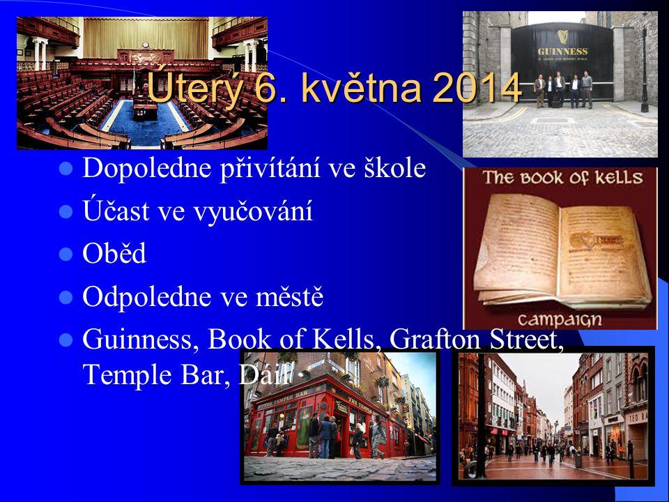 Úterý 6. května 2014 Dopoledne přivítání ve škole Účast ve vyučování Oběd Odpoledne ve městě Guinness, Book of Kells, Grafton Street, Temple Bar, Dáil