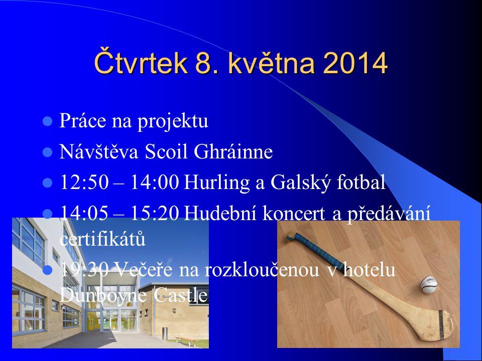 Čtvrtek 8. května 2014 Práce na projektu Návštěva Scoil Ghráinne 12:50 – 14:00 Hurling a Galský fotbal 14:05 – 15:20 Hudební koncert a předávání certi