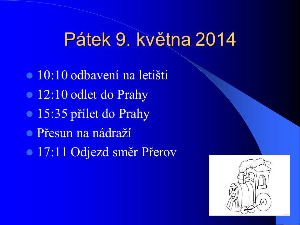 Pátek 9. května 2014 10:10 odbavení na letišti 12:10 odlet do Prahy 15:35 přílet do Prahy Přesun na nádraží 17:11 Odjezd směr Přerov