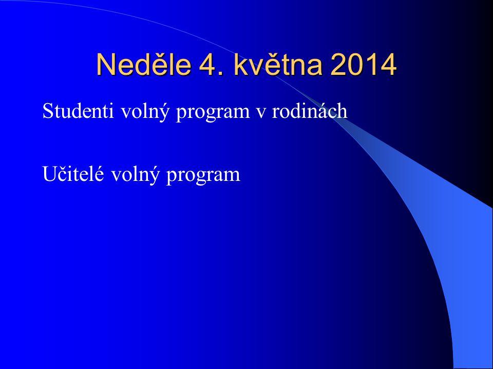 Neděle 4. května 2014 Studenti volný program v rodinách Učitelé volný program