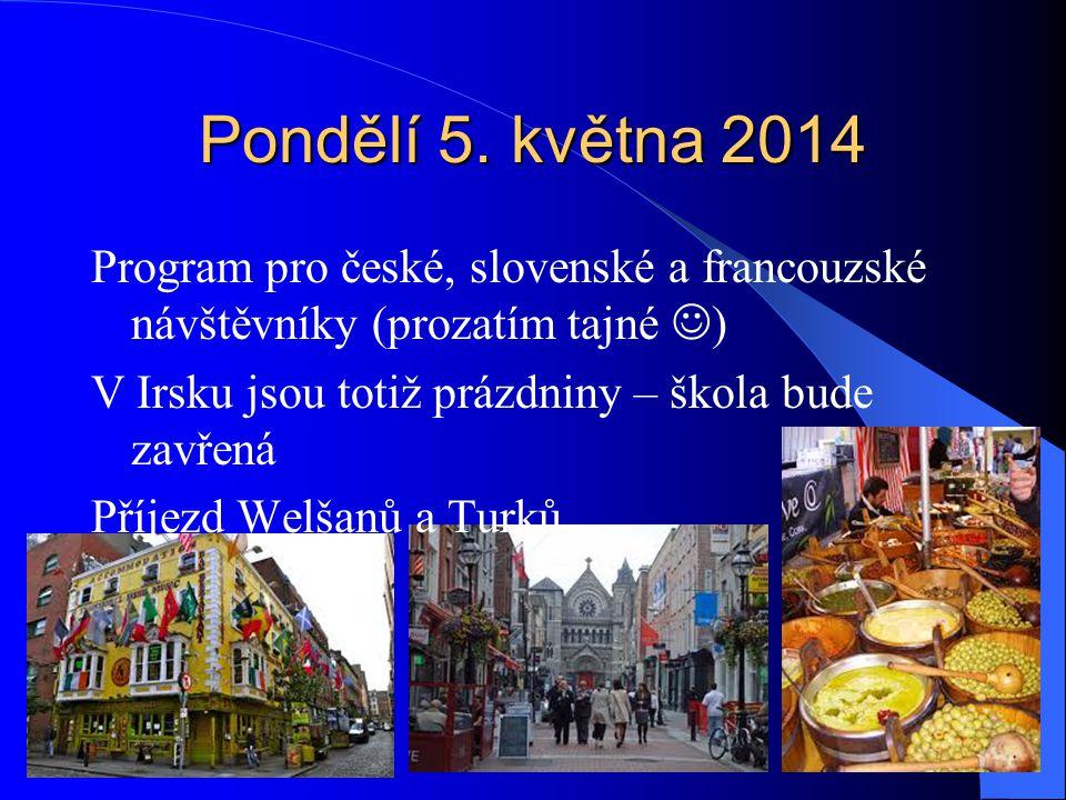 Pondělí 5. května 2014 Program pro české, slovenské a francouzské návštěvníky (prozatím tajné ) V Irsku jsou totiž prázdniny – škola bude zavřená Příj