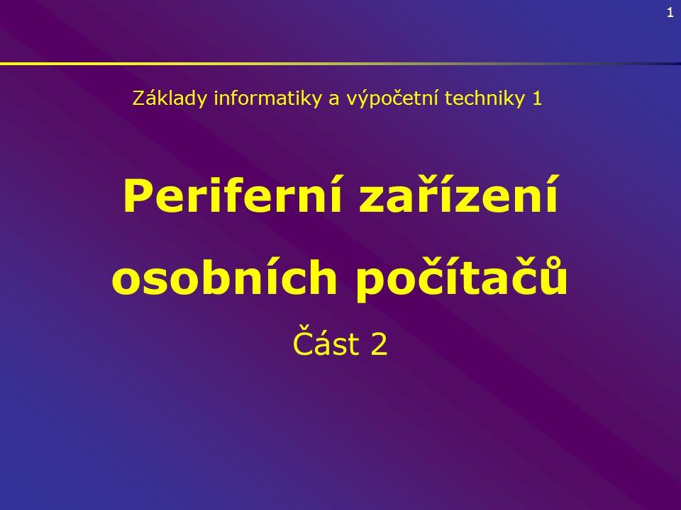 1 Periferní zařízení osobních počítačů Část 2 Základy informatiky a výpočetní techniky 1