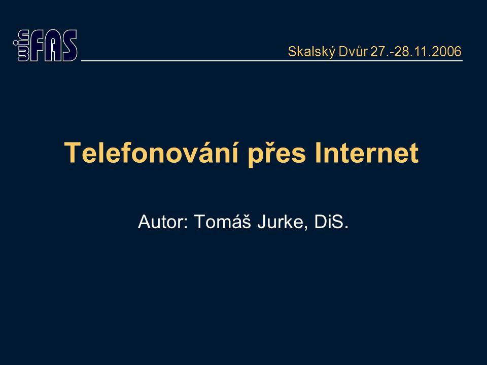 Telefonování přes Internet Autor: Tomáš Jurke, DiS. Skalský Dvůr 27.-28.11.2006