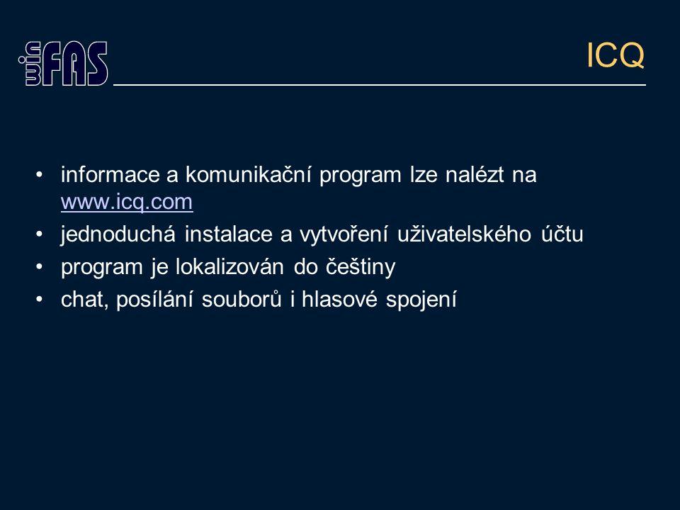ICQ informace a komunikační program lze nalézt na www.icq.com www.icq.com jednoduchá instalace a vytvoření uživatelského účtu program je lokalizován do češtiny chat, posílání souborů i hlasové spojení