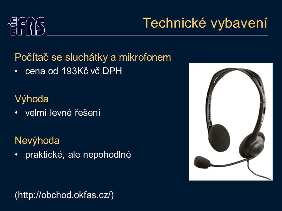 Technické vybavení Počítač se sluchátky a mikrofonem cena od 193Kč vč DPH Výhoda velmi levné řešení Nevýhoda praktické, ale nepohodlné (http://obchod.