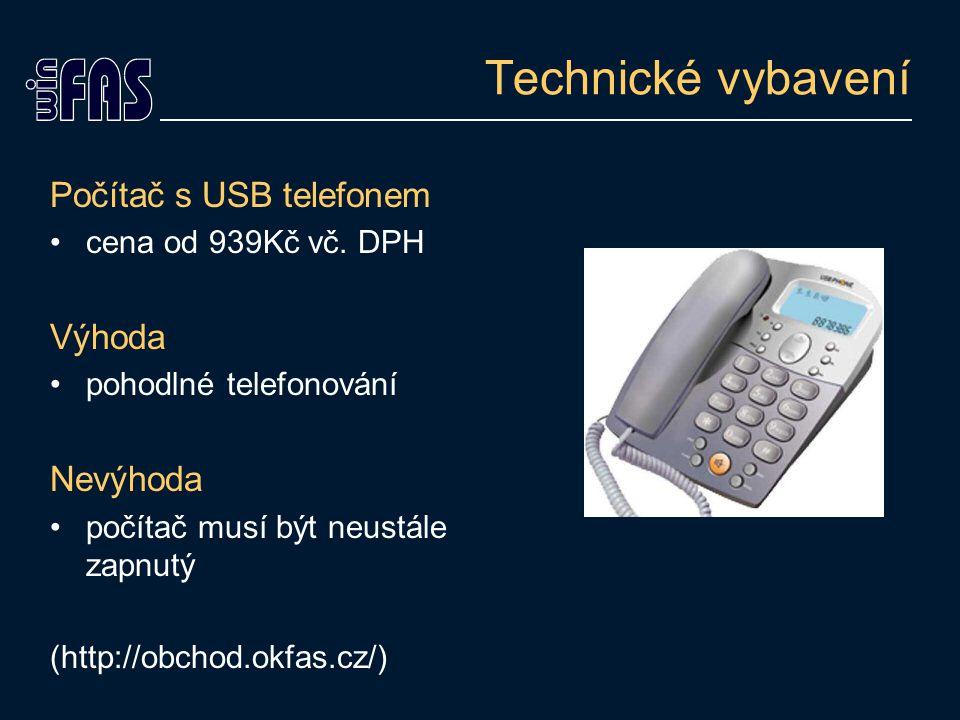 Technické vybavení Počítač s USB telefonem cena od 939Kč vč. DPH Výhoda pohodlné telefonování Nevýhoda počítač musí být neustále zapnutý (http://obcho