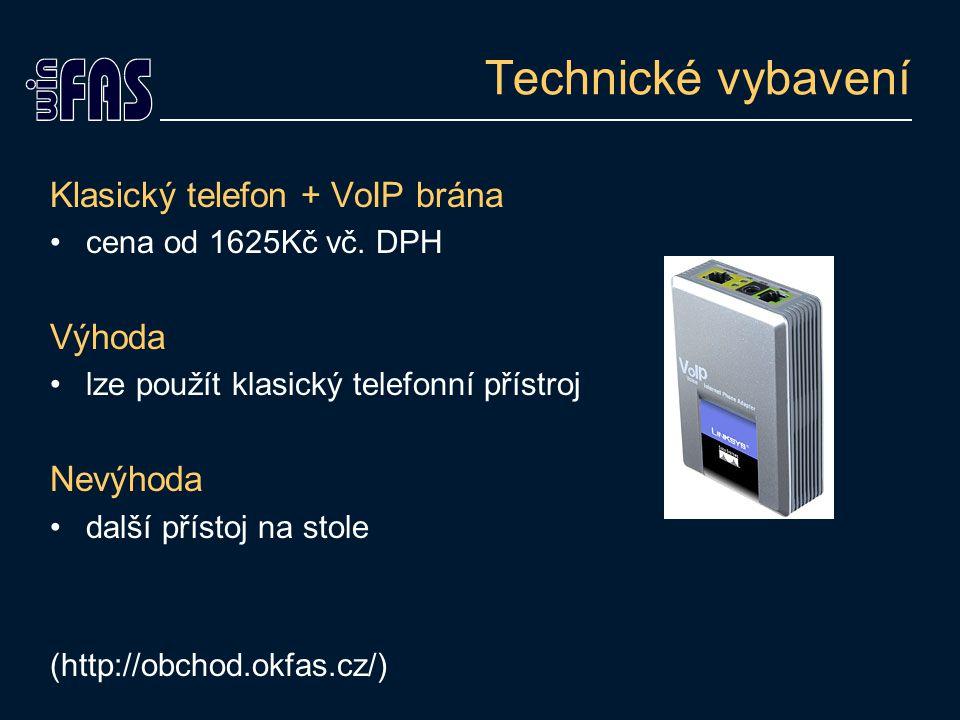 Technické vybavení Klasický telefon + VoIP brána cena od 1625Kč vč. DPH Výhoda lze použít klasický telefonní přístroj Nevýhoda další přístoj na stole