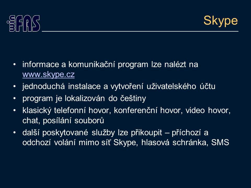 Skype informace a komunikační program lze nalézt na www.skype.cz www.skype.cz jednoduchá instalace a vytvoření uživatelského účtu program je lokalizován do češtiny klasický telefonní hovor, konferenční hovor, video hovor, chat, posílání souborů další poskytované služby lze přikoupit – příchozí a odchozí volání mimo síť Skype, hlasová schránka, SMS