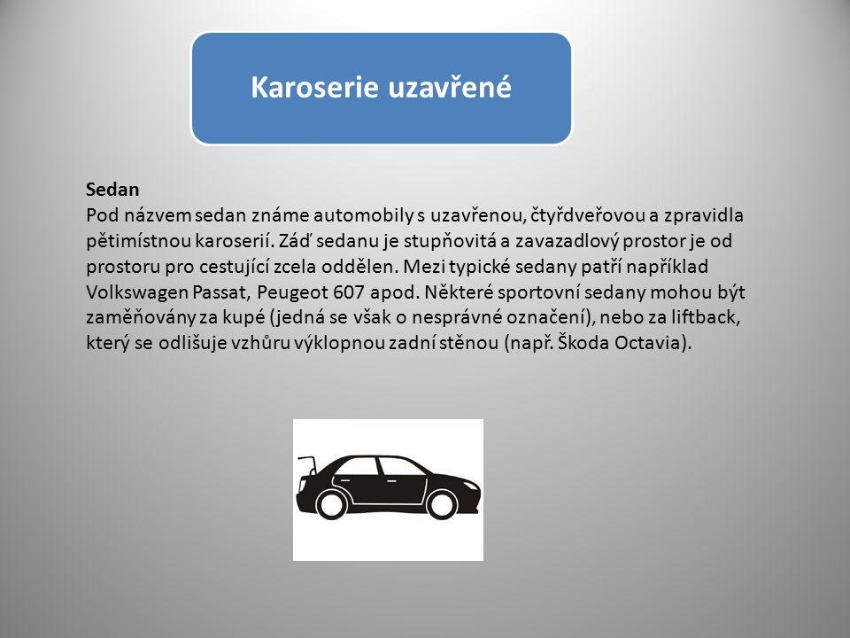 Karoserie uzavřené Sedan Pod názvem sedan známe automobily s uzavřenou, čtyřdveřovou a zpravidla pětimístnou karoserií. Záď sedanu je stupňovitá a zav