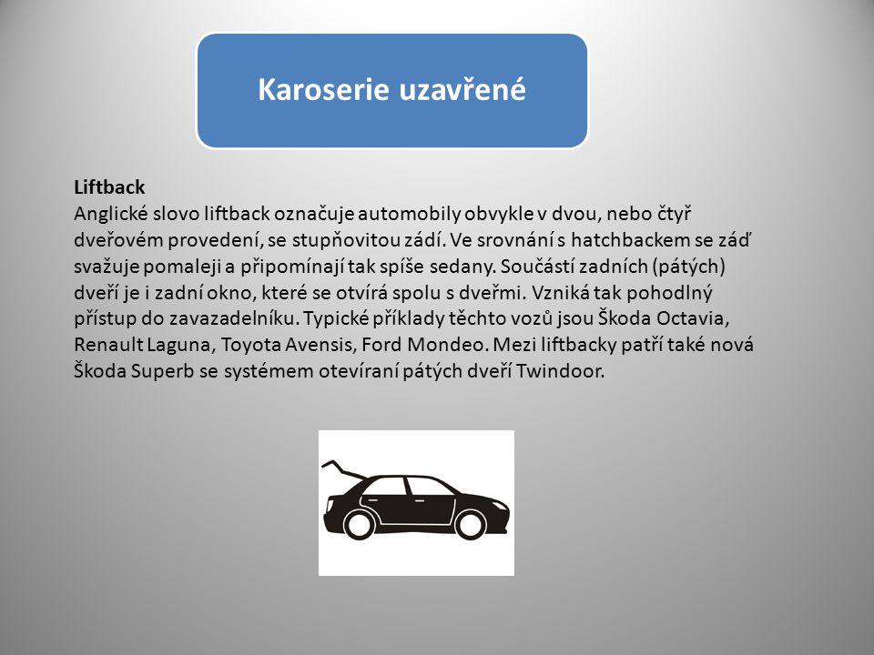 Karoserie uzavřené Liftback Anglické slovo liftback označuje automobily obvykle v dvou, nebo čtyř dveřovém provedení, se stupňovitou zádí. Ve srovnání