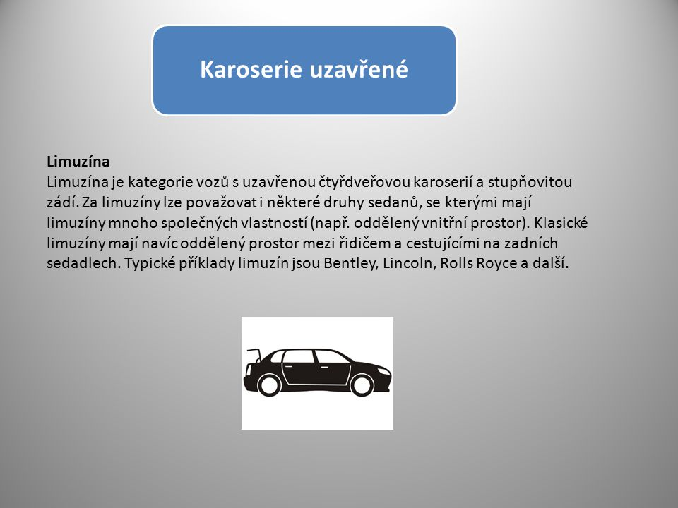 Karoserie uzavřené Limuzína Limuzína je kategorie vozů s uzavřenou čtyřdveřovou karoserií a stupňovitou zádí. Za limuzíny lze považovat i některé druh