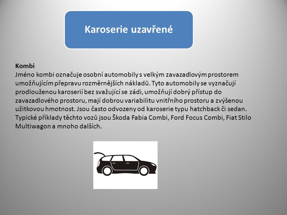 Karoserie uzavřené Kombi Jméno kombi označuje osobní automobily s velkým zavazadlovým prostorem umožňujícím přepravu rozměrnějších nákladů. Tyto autom