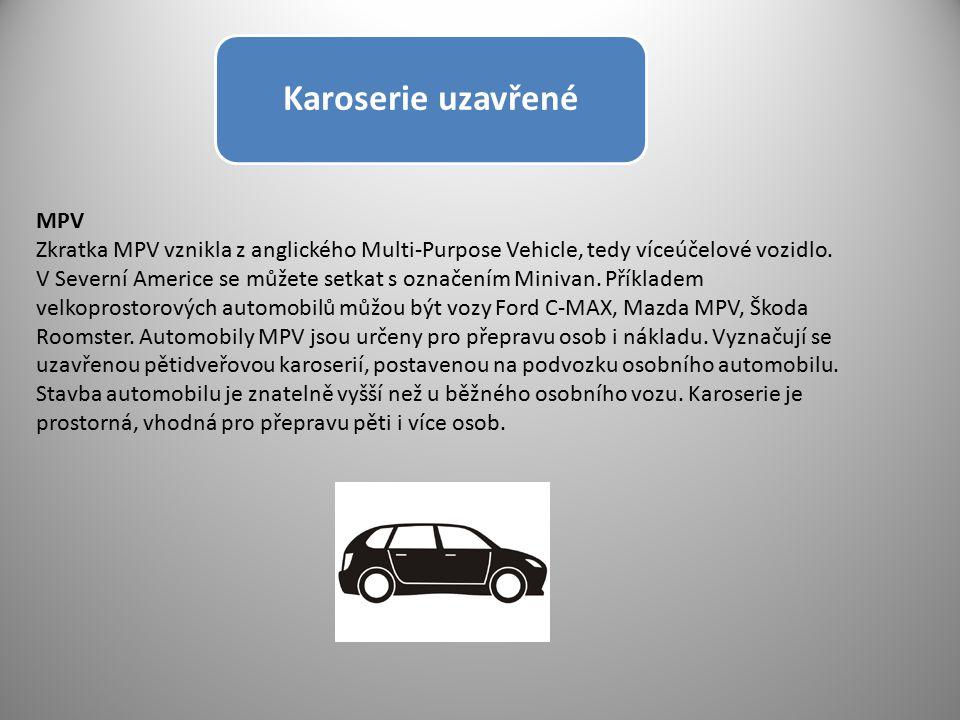 Karoserie uzavřené MPV Zkratka MPV vznikla z anglického Multi-Purpose Vehicle, tedy víceúčelové vozidlo. V Severní Americe se můžete setkat s označení