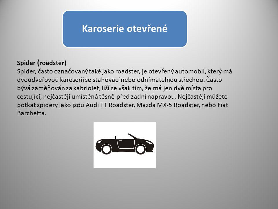 Karoserie otevřené Spider ( roadster) Spider, často označovaný také jako roadster, je otevřený automobil, který má dvoudveřovou karoserii se stahovací