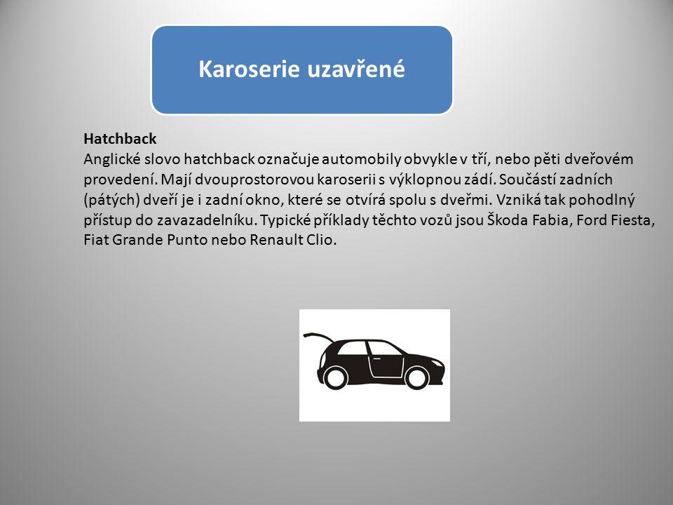 Karoserie uzavřené Hatchback Anglické slovo hatchback označuje automobily obvykle v tří, nebo pěti dveřovém provedení. Mají dvouprostorovou karoserii