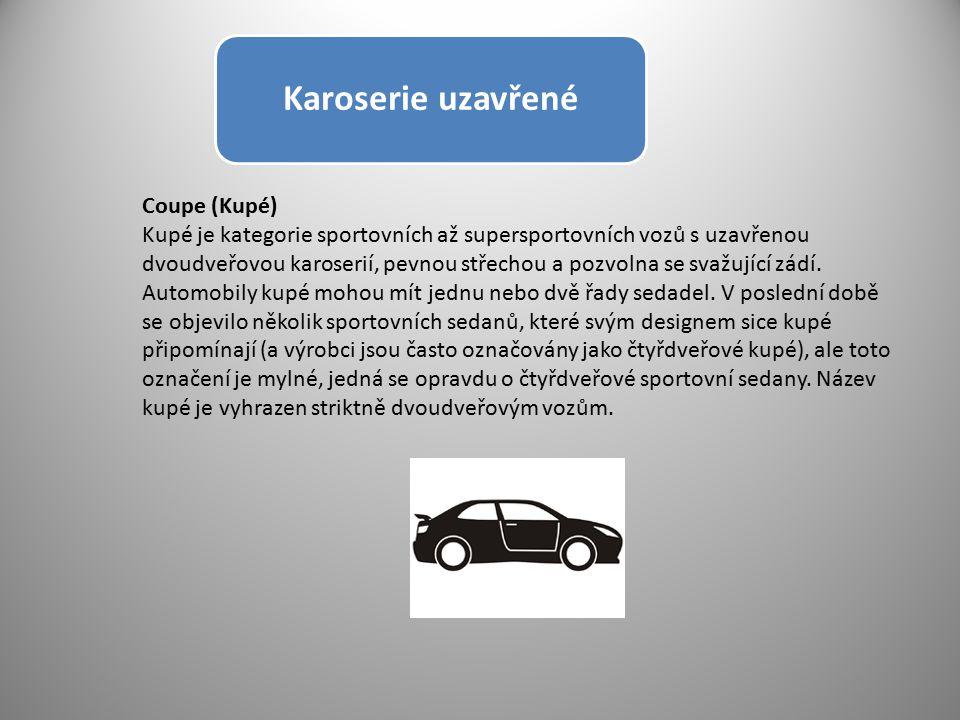Karoserie uzavřené Coupe (Kupé) Kupé je kategorie sportovních až supersportovních vozů s uzavřenou dvoudveřovou karoserií, pevnou střechou a pozvolna