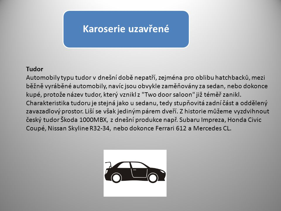 Karoserie uzavřené Sedan Pod názvem sedan známe automobily s uzavřenou, čtyřdveřovou a zpravidla pětimístnou karoserií.