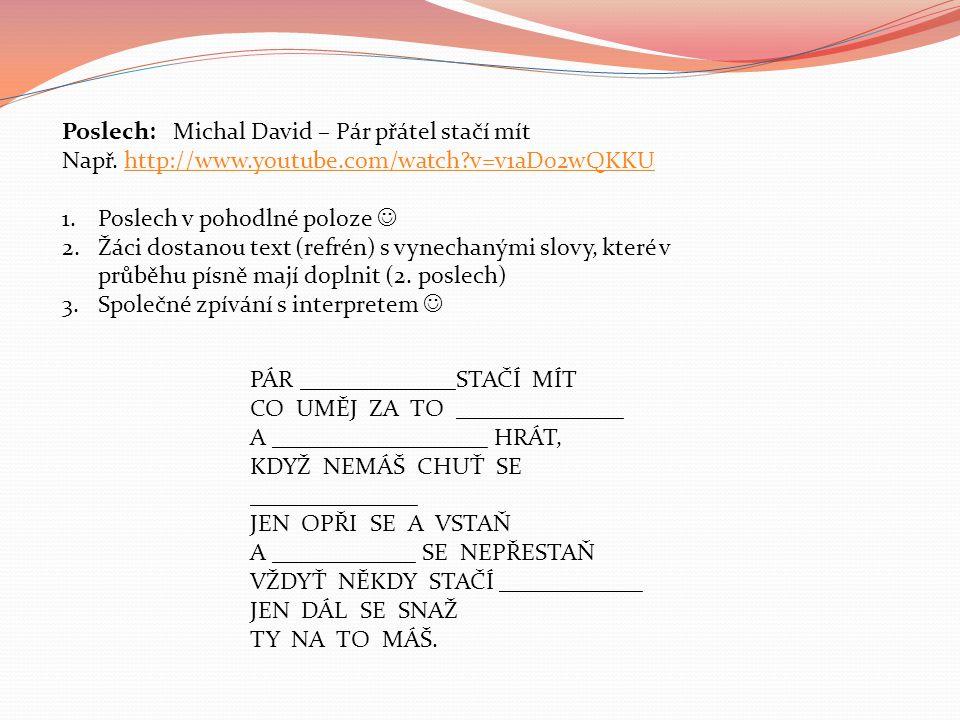 Poslech: Michal David – Pár přátel stačí mít Např. http://www.youtube.com/watch?v=v1aD02wQKKUhttp://www.youtube.com/watch?v=v1aD02wQKKU 1.Poslech v po
