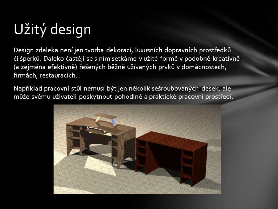 Design zdaleka není jen tvorba dekorací, luxusních dopravních prostředků či šperků.