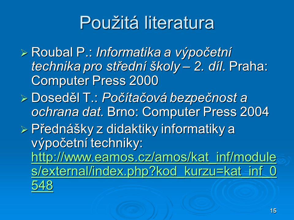 15 Použitá literatura  Roubal P.: Informatika a výpočetní technika pro střední školy – 2. díl. Praha: Computer Press 2000  Doseděl T.: Počítačová be