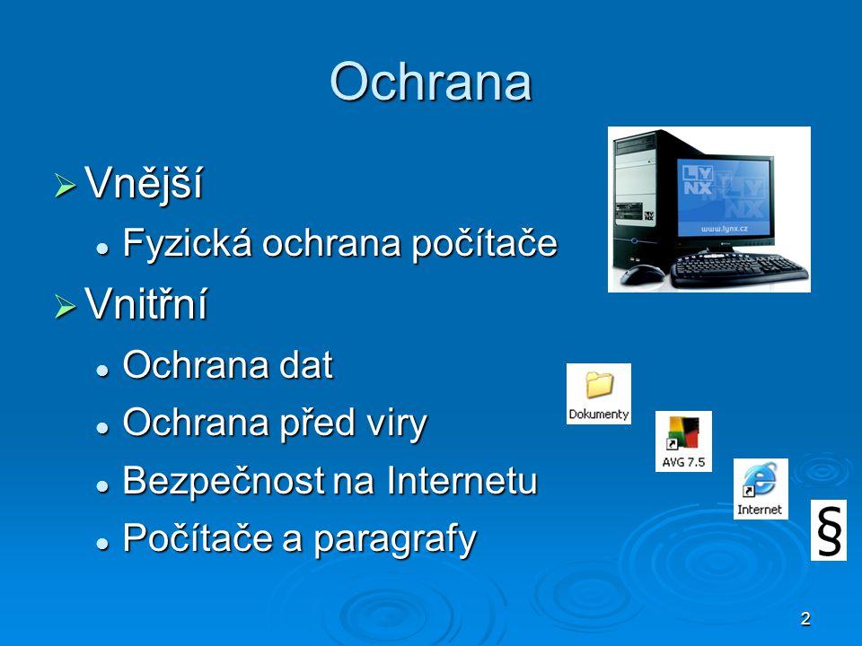 2 Ochrana  Vnější Fyzická ochrana počítače Fyzická ochrana počítače  Vnitřní Ochrana dat Ochrana dat Ochrana před viry Ochrana před viry Bezpečnost na Internetu Bezpečnost na Internetu Počítače a paragrafy Počítače a paragrafy
