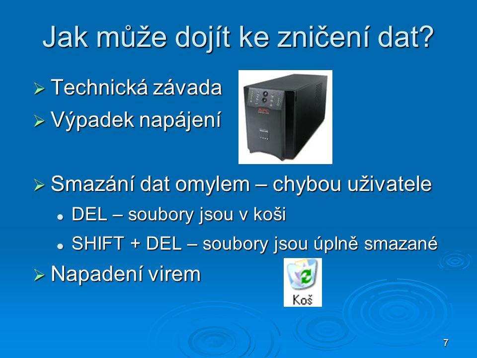 7 Jak může dojít ke zničení dat?  Technická závada  Výpadek napájení  Smazání dat omylem – chybou uživatele DEL – soubory jsou v koši DEL – soubory