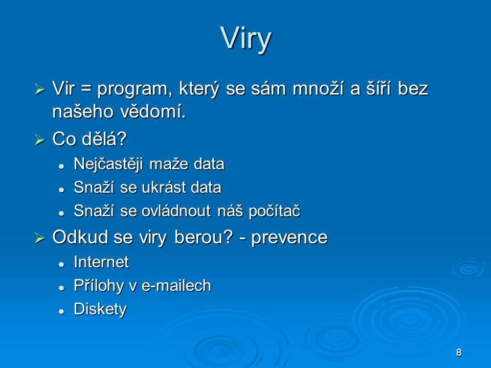 8 Viry  Vir = program, který se sám množí a šíří bez našeho vědomí.