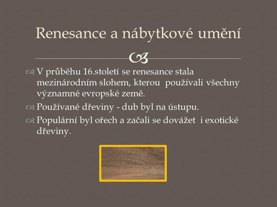   V průběhu 16.století se renesance stala mezinárodním slohem, kterou používali všechny významné evropské země.  Používané dřeviny - dub byl na úst
