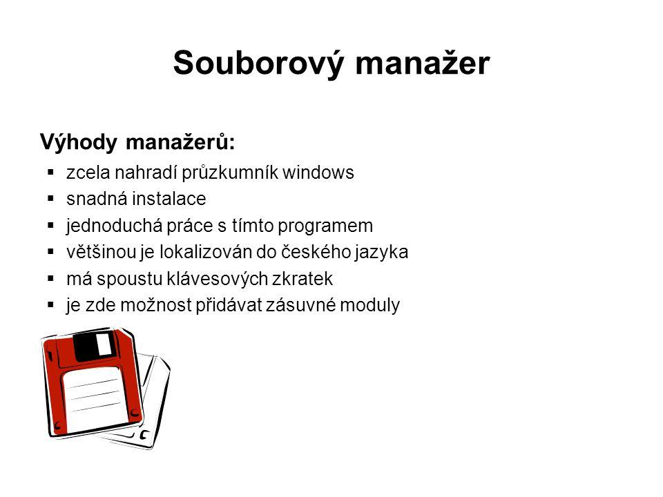 Souborový manažer Výhody manažerů:  zcela nahradí průzkumník windows  snadná instalace  jednoduchá práce s tímto programem  většinou je lokalizován do českého jazyka  má spoustu klávesových zkratek  je zde možnost přidávat zásuvné moduly