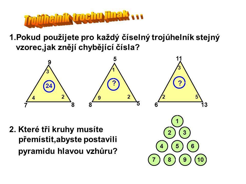 2. Které tři kruhy musíte přemístit,abyste postavili pyramidu hlavou vzhůru? 1.Pokud použijete pro každý číselný trojúhelník stejný vzorec,jak znějí c
