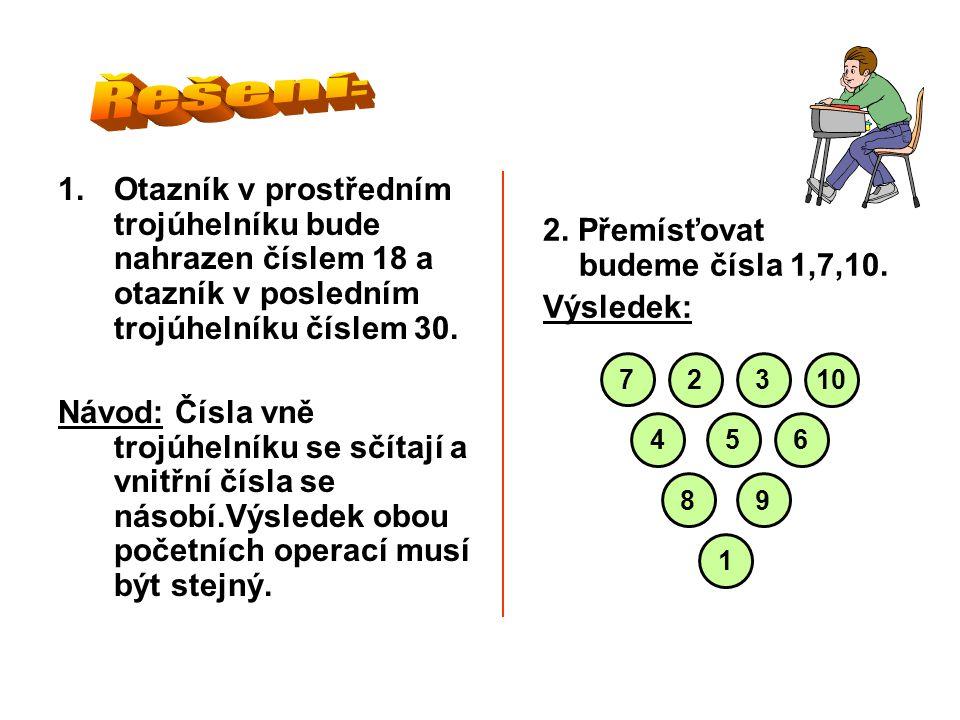 1.Otazník v prostředním trojúhelníku bude nahrazen číslem 18 a otazník v posledním trojúhelníku číslem 30. Návod: Čísla vně trojúhelníku se sčítají a