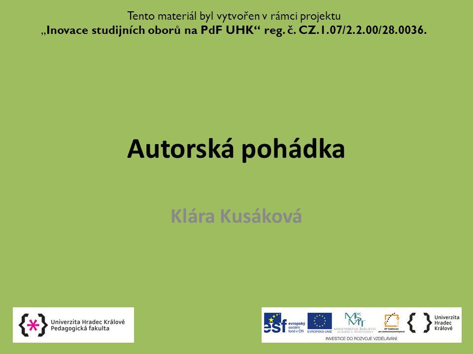 """Autorská pohádka Klára Kusáková Tento materiál byl vytvořen v rámci projektu """"Inovace studijních oborů na PdF UHK reg."""