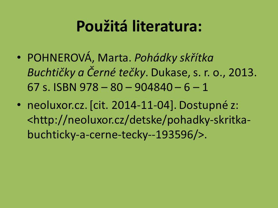 Použitá literatura: POHNEROVÁ, Marta. Pohádky skřítka Buchtičky a Černé tečky.