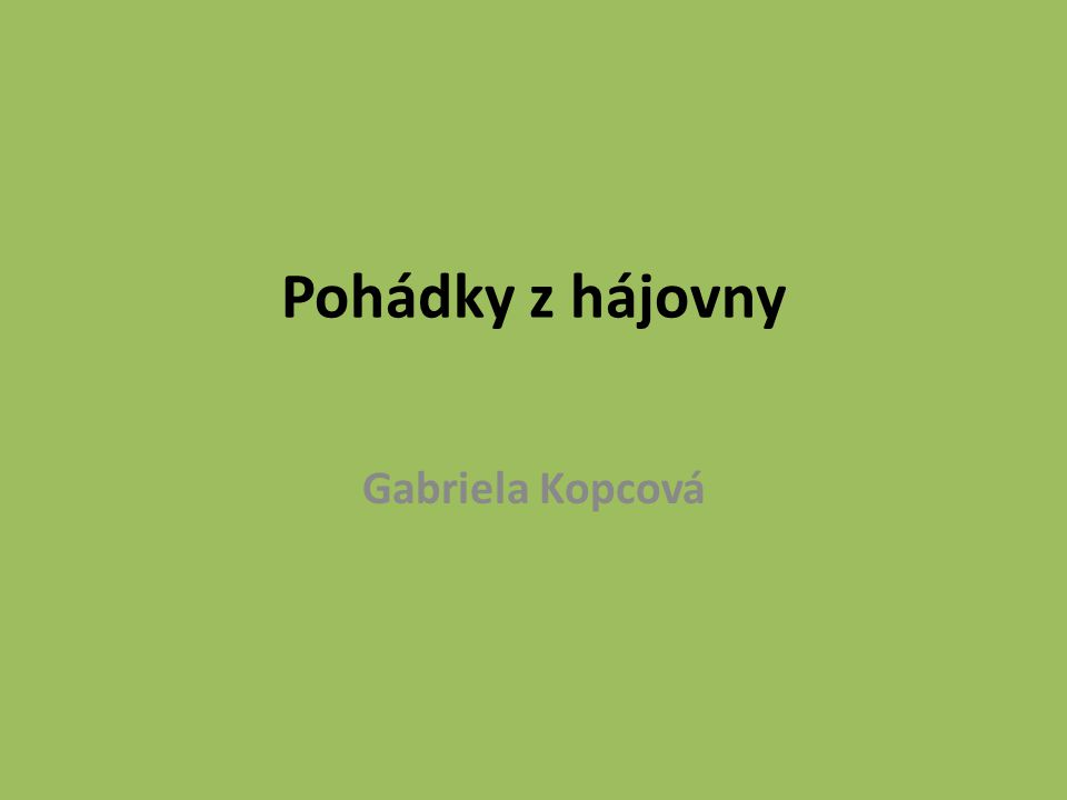Pohádky z hájovny Gabriela Kopcová