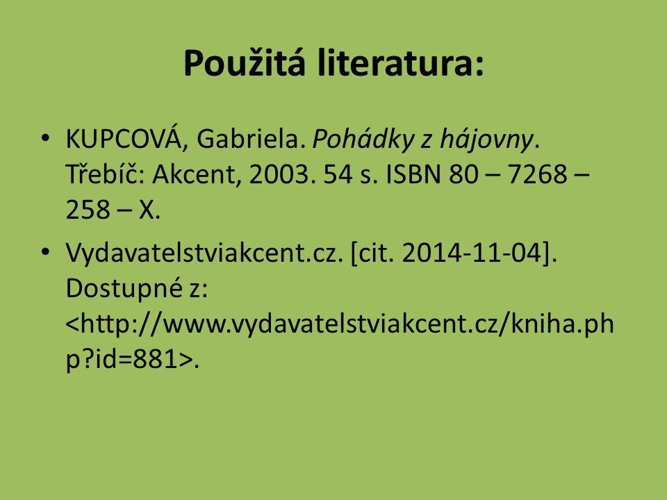Použitá literatura: KUPCOVÁ, Gabriela. Pohádky z hájovny.