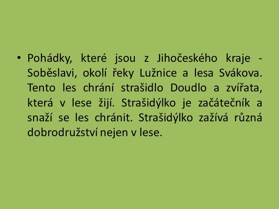 Pohádky, které jsou z Jihočeského kraje - Soběslavi, okolí řeky Lužnice a lesa Svákova.