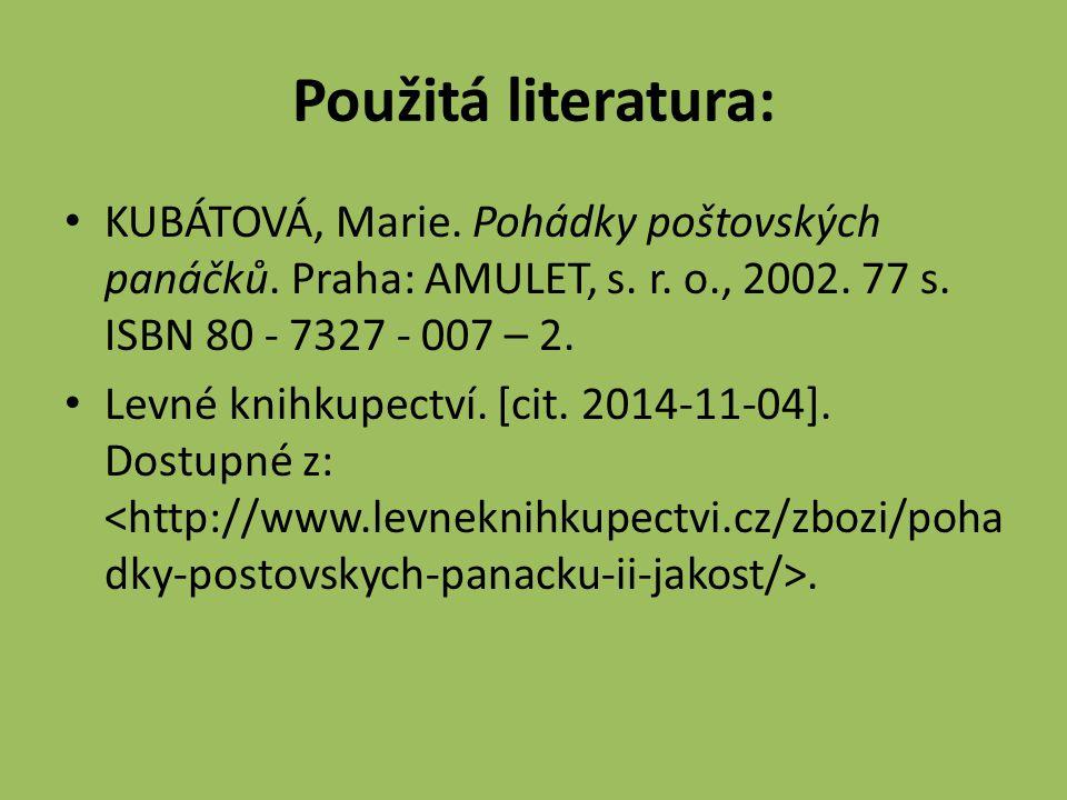 Použitá literatura: KUBÁTOVÁ, Marie. Pohádky poštovských panáčků.