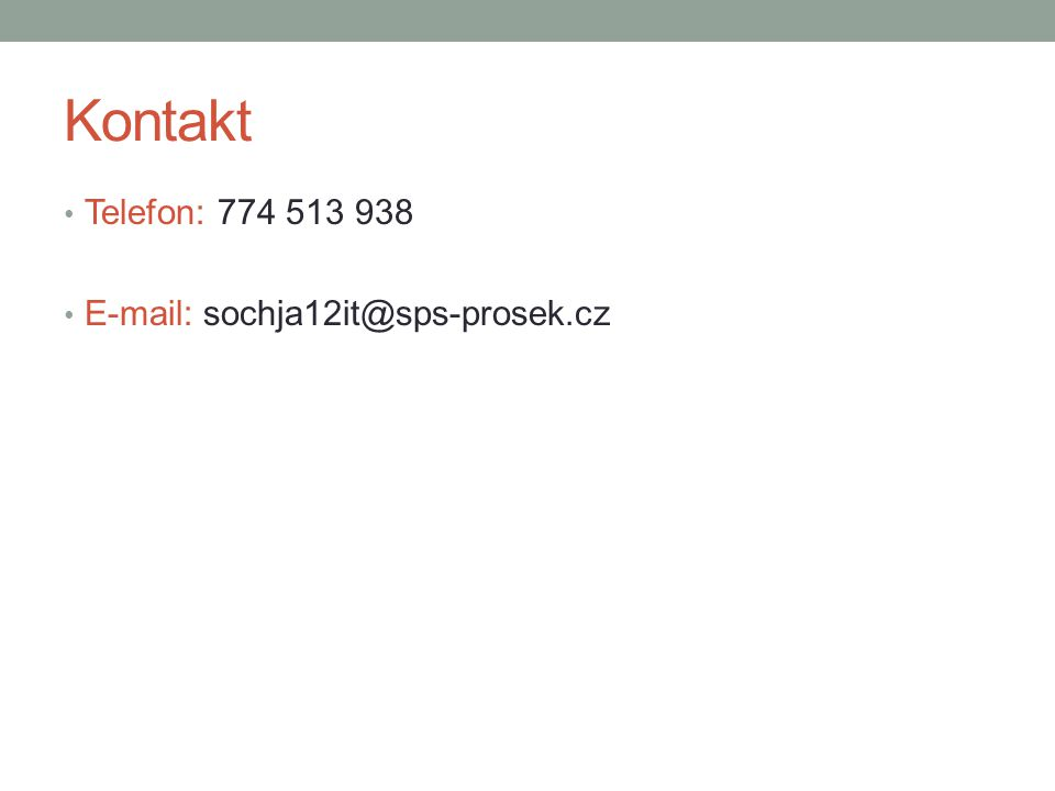 Kontakt Telefon: 774 513 938 E-mail: sochja12it@sps-prosek.cz