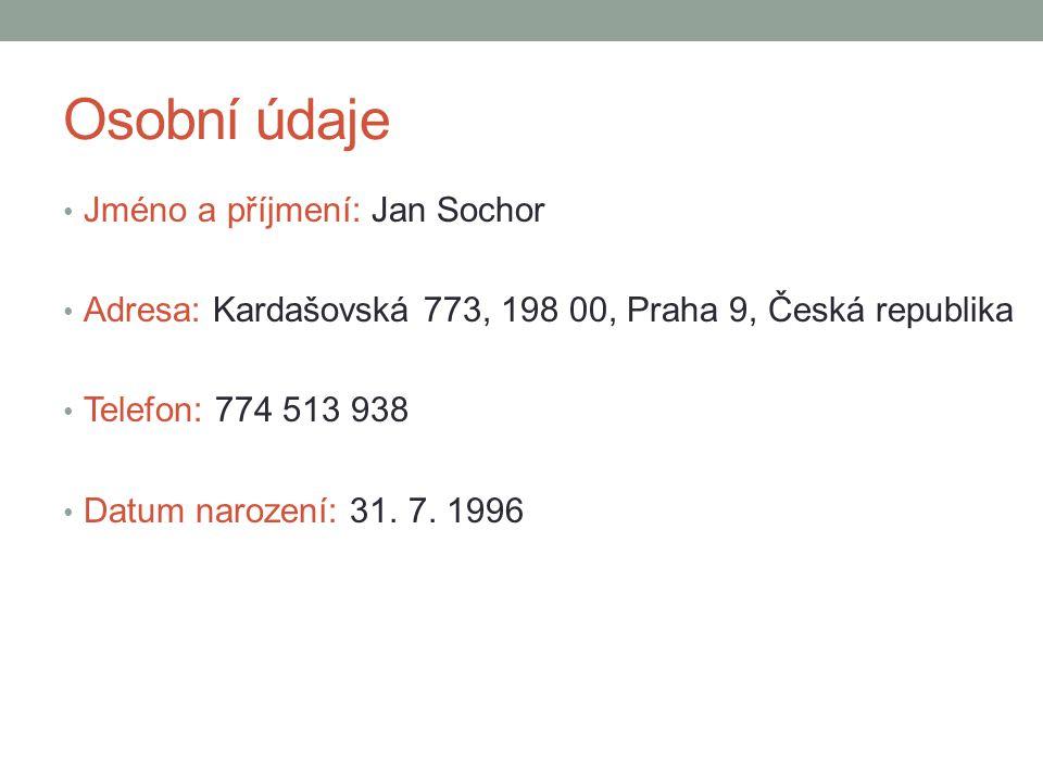 Osobní údaje Jméno a příjmení: Jan Sochor Adresa: Kardašovská 773, 198 00, Praha 9, Česká republika Telefon: 774 513 938 Datum narození: 31. 7. 1996