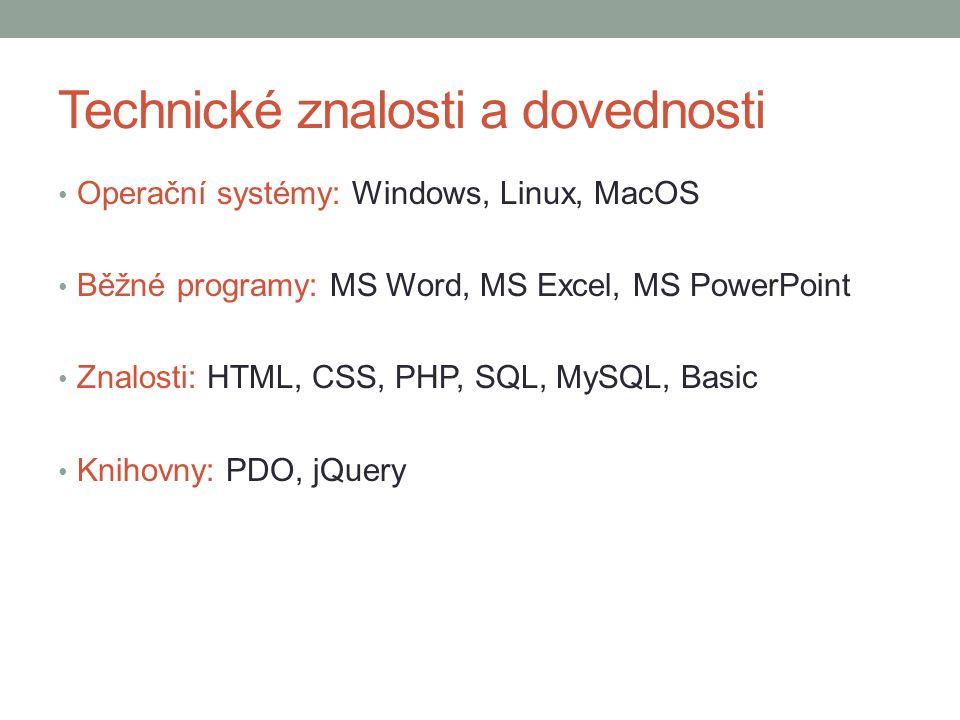 Technické znalosti a dovednosti Operační systémy: Windows, Linux, MacOS Běžné programy: MS Word, MS Excel, MS PowerPoint Znalosti: HTML, CSS, PHP, SQL