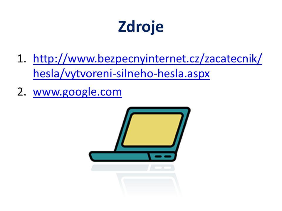 Zdroje 1.http://www.bezpecnyinternet.cz/zacatecnik/ hesla/vytvoreni-silneho-hesla.aspxhttp://www.bezpecnyinternet.cz/zacatecnik/ hesla/vytvoreni-silne