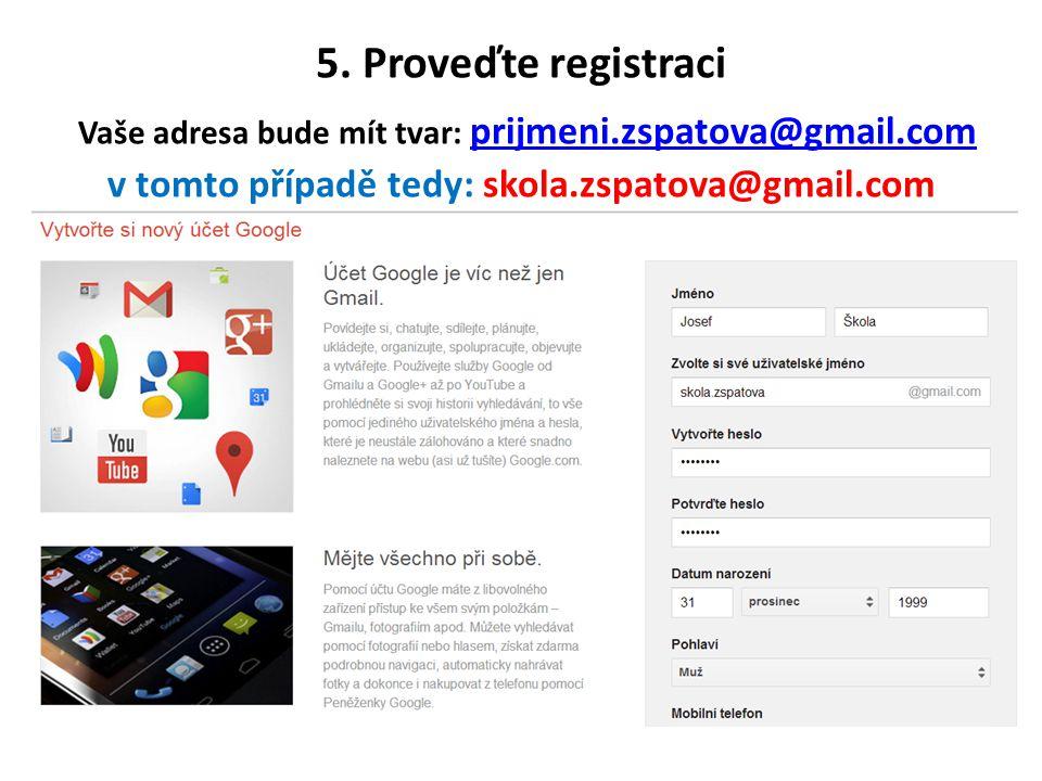 5. Proveďte registraci Vaše adresa bude mít tvar: prijmeni.zspatova@gmail.com v tomto případě tedy: skola.zspatova@gmail.com prijmeni.zspatova@gmail.c