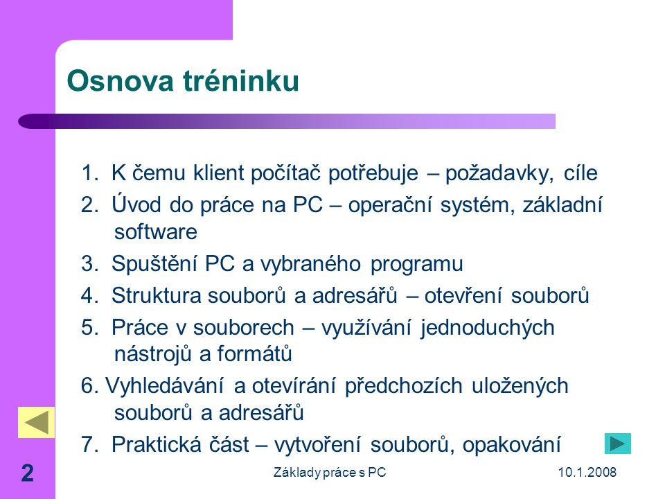 10.1.2008Základy práce s PC 2 Osnova tréninku 1.