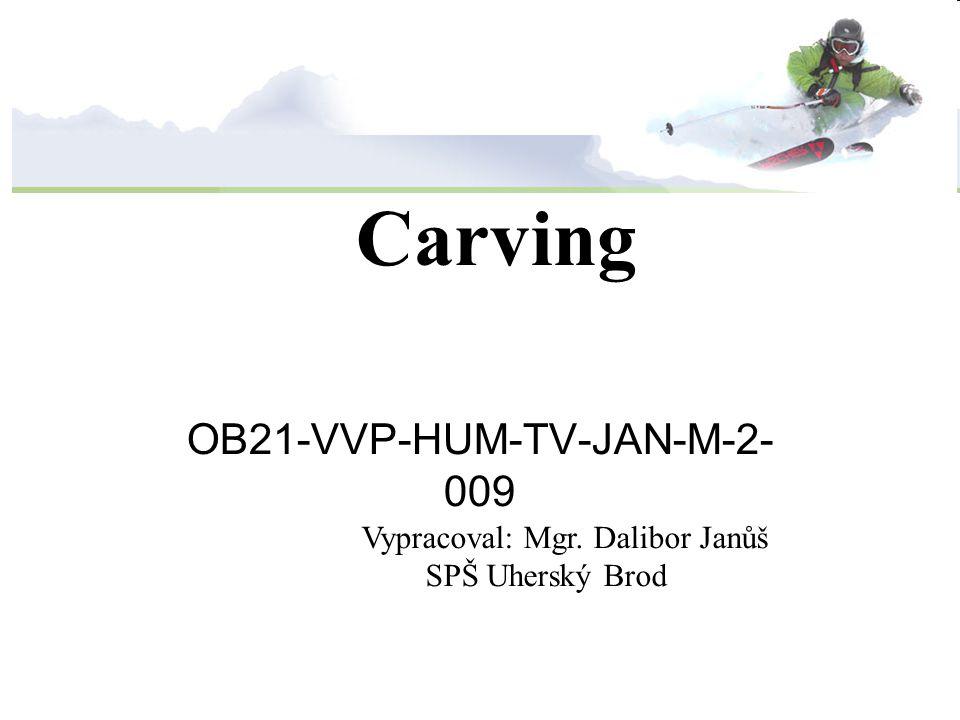 Carving OB21-VVP-HUM-TV-JAN-M-2- 009 Vypracoval: Mgr. Dalibor Janůš SPŠ Uherský Brod
