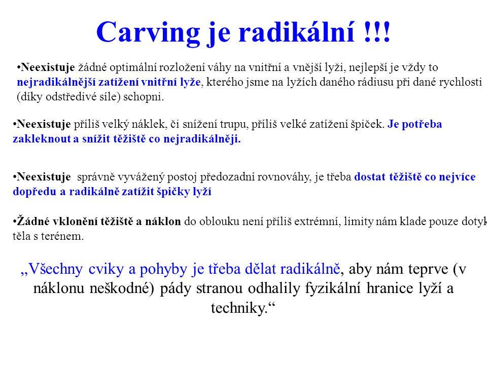Carving je radikální !!! Neexistuje žádné optimální rozložení váhy na vnitřní a vnější lyži, nejlepší je vždy to nejradikálnější zatížení vnitřní lyže